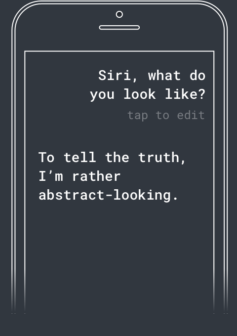 Q: Siri, what do you look like? A: To tell the truth, I'm rather abstract-looking